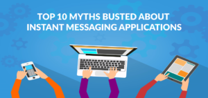 Top 10 Myths Busted About Instant Messaging Applications